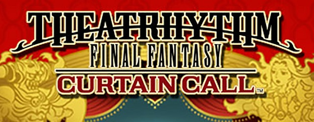 Analizamos Theatrhythm Final Fantasy: Curtain Call